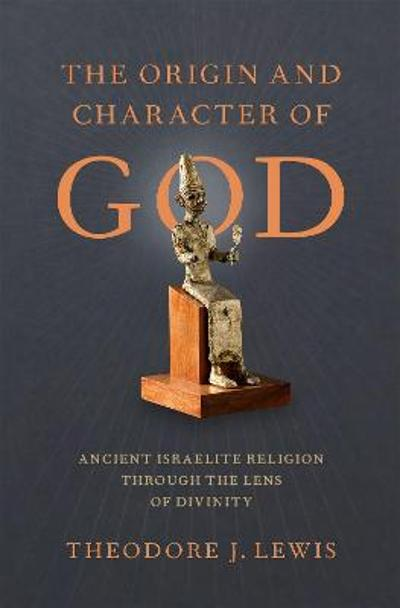 The Origin and Character of God - Theodore J. Lewis