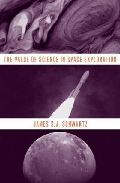 The Value of Science in Space Exploration - James S.J. Schwartz