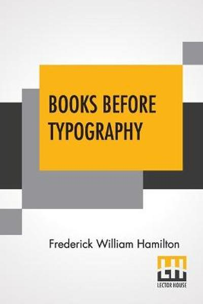 Books Before Typography - Frederick William Hamilton