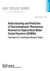 Understanding and Prediction of Thermohydraulic Phenomena Relevant to Supercritical Water Cooled Reactors (SCWRs) - IAEA
