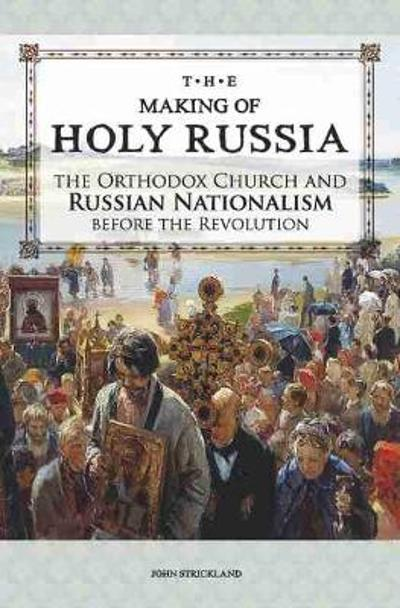 The Making of Holy Russia - John Strickland
