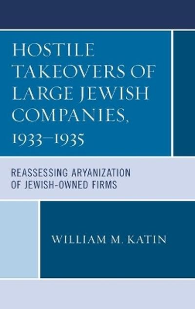 Hostile Takeovers of Large Jewish Companies, 1933-1935 - William M. Katin
