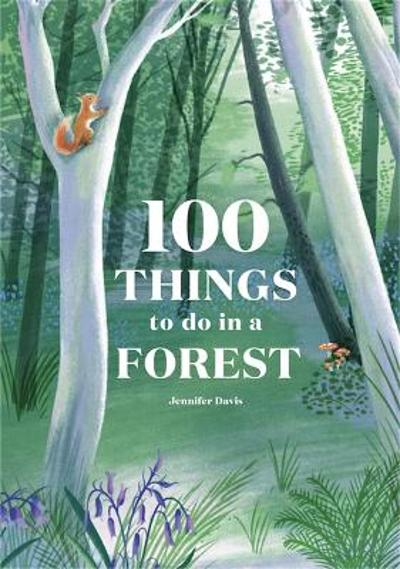 100 Things to do in a Forest - Jennifer Davis