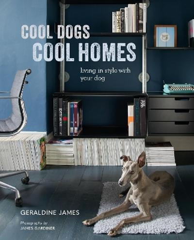 Cool Dogs, Cool Homes - Geraldine James