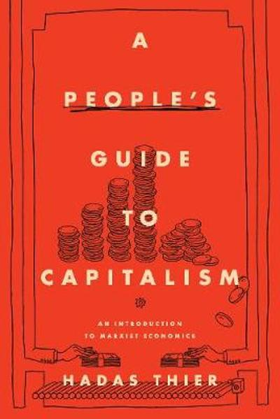 A People's Guide to Capitalism - Hadas Thier