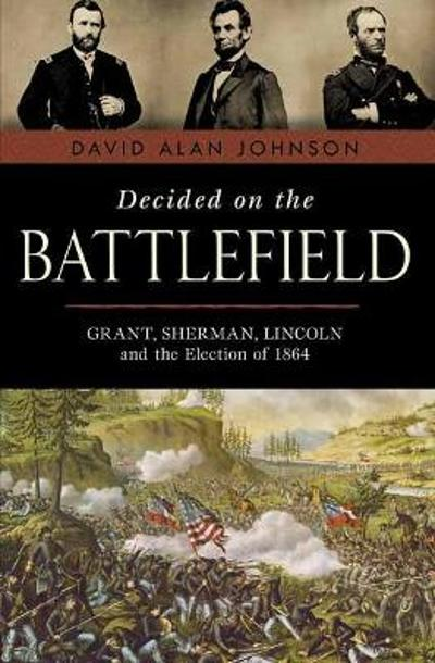Decided on the Battlefield - David Alan Johnson
