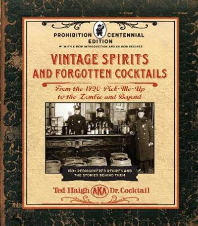 Vintage Spirits and Forgotten Cocktails: Prohibition Centennial Edition - Ted Haigh