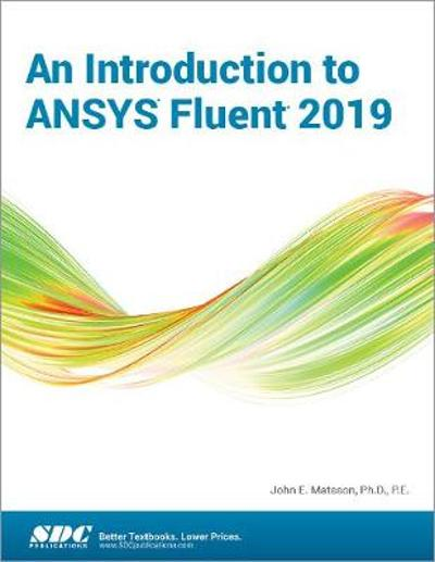 An Introduction to ANSYS Fluent 2019 - John Matsson