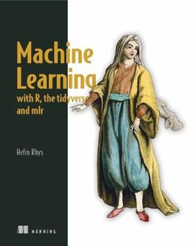 Machine Learning with R, tidyverse, and mlr - Hefin Rhys