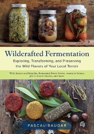 Wildcrafted Fermentation - Pascal Baudar