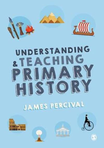 Understanding and Teaching Primary History - James Percival