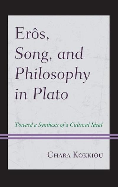 Eros, Song, and Philosophy in Plato - Chara Kokkiou