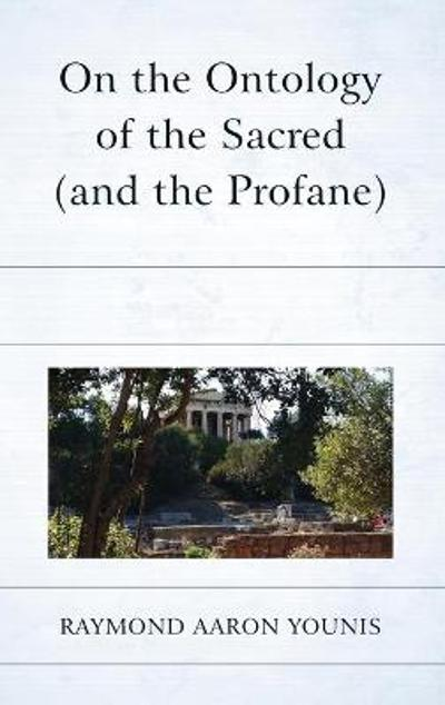 On the Ontology of the Sacred (and the Profane) - Raymond Aaron Younis
