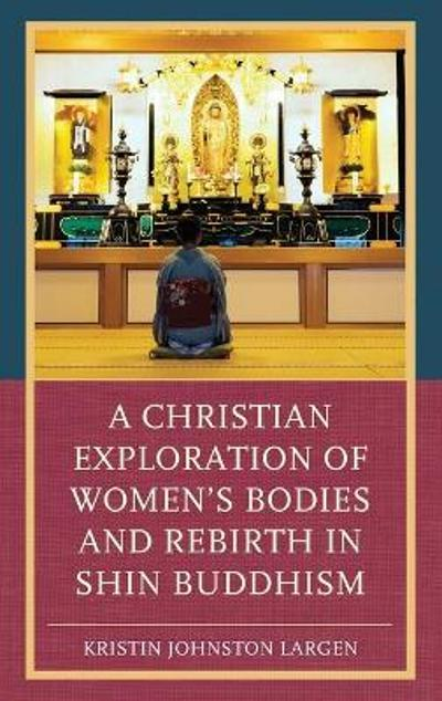 A Christian Exploration of Women's Bodies and Rebirth in Shin Buddhism - Kristin Johnston Largen