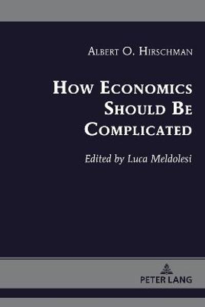 How Economics Should Be Complicated - Albert O. Hirschman