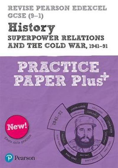 Revise Pearson Edexcel GCSE (9-1) History Superpower relations and the Cold War, 1941-91 Practice Paper Plus - Rob Bircher