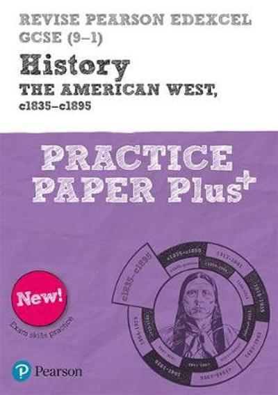 Revise Pearson Edexcel GCSE (9-1) History The American West, c1835-c1895 Practice Paper Plus - Sally Clifford