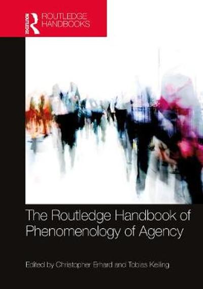 The Routledge Handbook of Phenomenology of Agency - Christopher Erhard