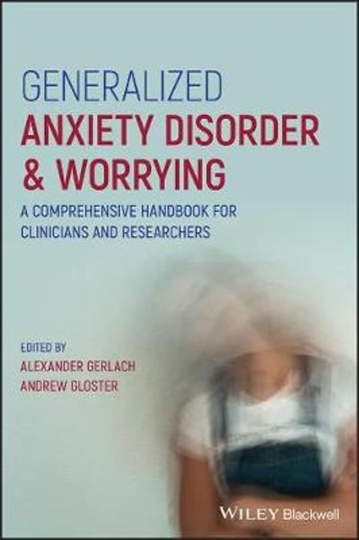 Generalized Anxiety Disorder and Worrying - Alexander Gerlach