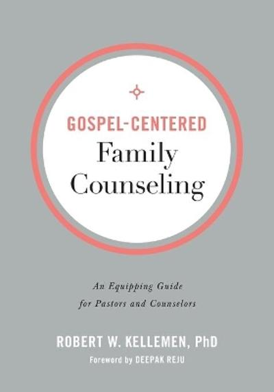 Gospel-Centered Family Counseling - Robert W. PhD Kellemen