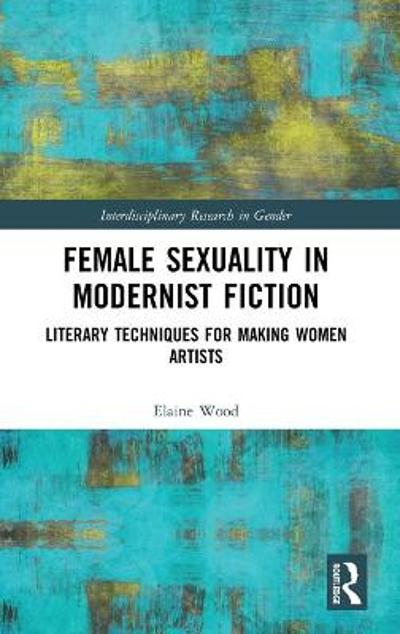 Female Sexuality in Modernist Fiction - Elaine Wood