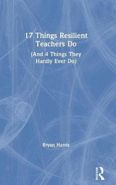17 Things Resilient Teachers Do - Bryan Harris