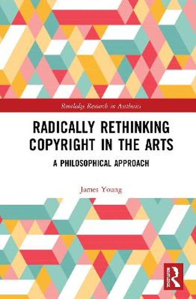 Radically Rethinking Copyright in the Arts - James O. Young