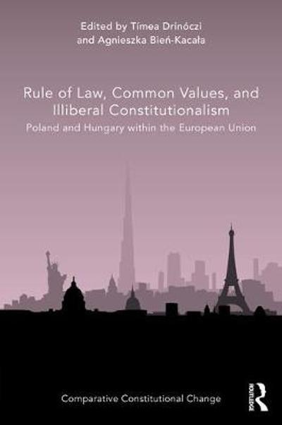 Rule of Law, Common Values, and Illiberal Constitutionalism - Timea Drinoczi