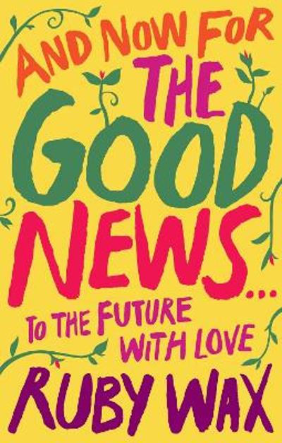 And Now For The Good News... - Ruby Wax