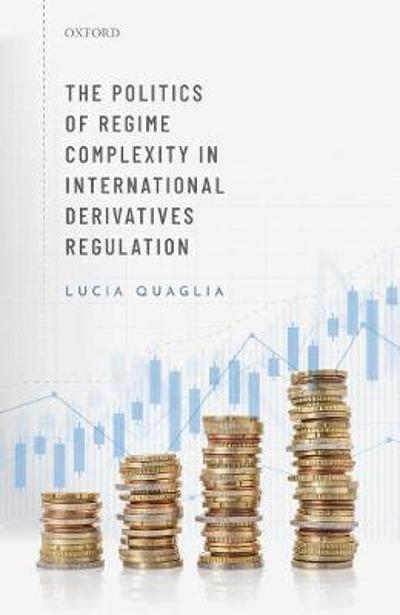 The Politics of Regime Complexity in International Derivatives Regulation - Lucia Quaglia