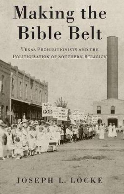 Making the Bible Belt - Joseph L. Locke