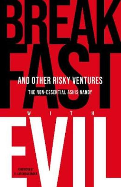 Breakfast with Evil and Other Risky Ventures - Professor Ashis Nandy