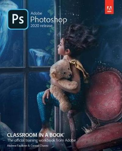 Adobe Photoshop Classroom in a Book (2020 release) - Andrew Faulkner