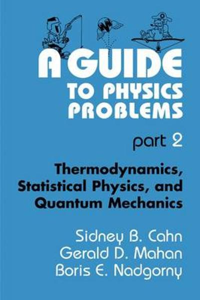 A Guide to Physics Problems - Sydney B. Cahn