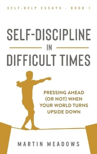 Self-Discipline in Difficult Times - Martin Meadows