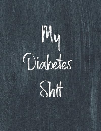 My Diabetes Shit, Diabetes Log Book - Teresa Rother
