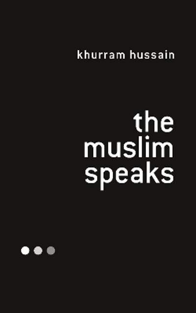 The Muslim Speaks - Khurram Hussain