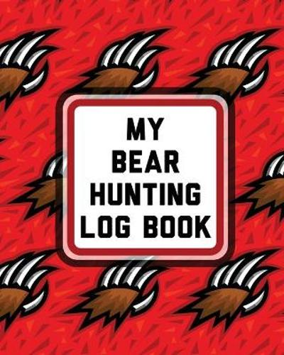 My Bear Hunting Log Book - Patricia Larson
