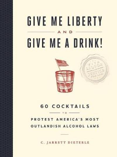 Give Me Liberty and Give Me a Drink! - C Jarrett Dieterle