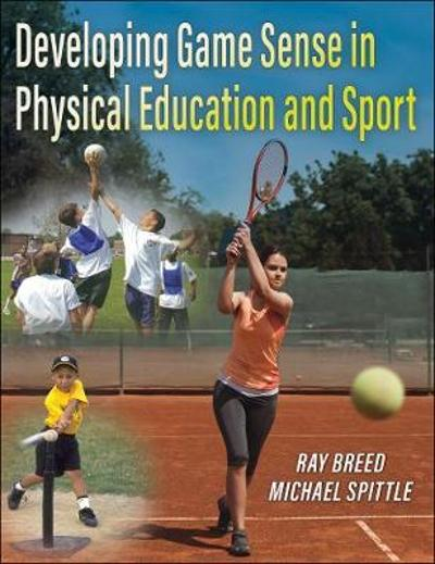 Developing Game Sense in Physical Education and Sport - Ray Breed