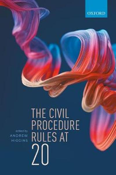 The Civil Procedure Rules at 20 - Andrew Higgins