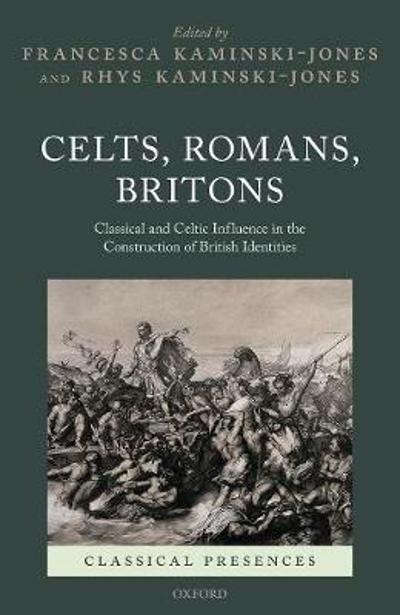 Celts, Romans, Britons - Francesca Kaminski-Jones