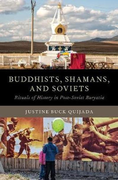 Buddhists, Shamans, and Soviets - Justine Buck Quijada