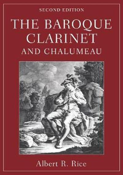 The Baroque Clarinet and Chalumeau - Albert R. Rice
