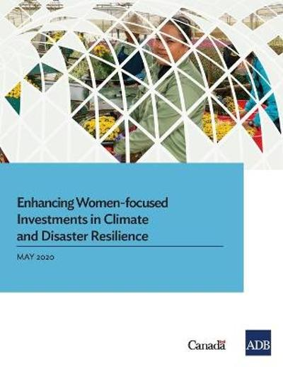 Enhancing Women-Focused Investments in Climate and Disaster Resilience - Asian Development Bank