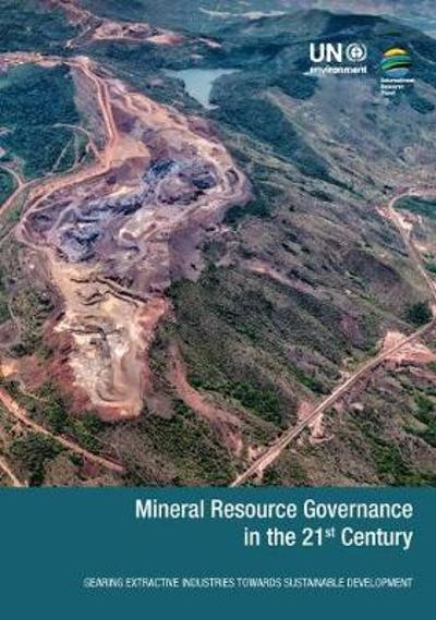 Mineral Resource Governance in the 21st Century - United Nations Environment Programme Division of Technology Industry and Economics