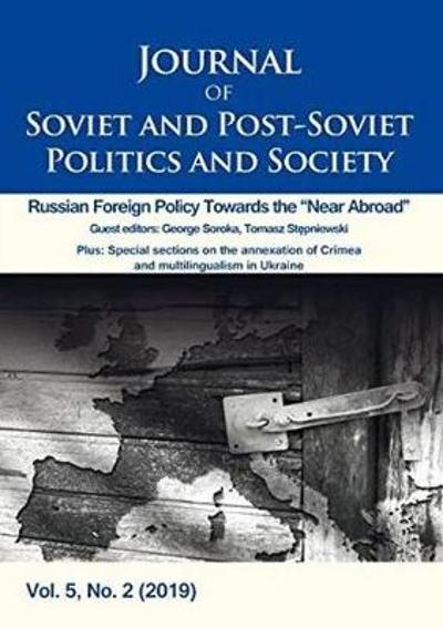 "Journal of Soviet and Post-Soviet Politics and S - Russian Foreign Policy Towards the ""Near Abroad"", Vol. 5, No. 2 (2019) - Julie Fedor"