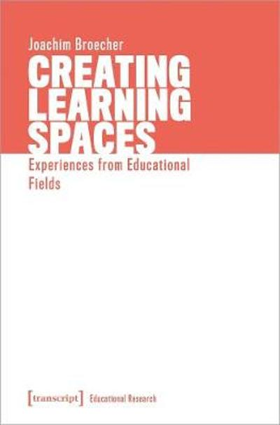 Creating Learning Spaces - Experiences from Educational Fields - Joachim Broecher