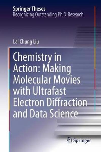 Chemistry in Action: Making Molecular Movies with Ultrafast Electron Diffraction and Data Science - Lai Chung Liu