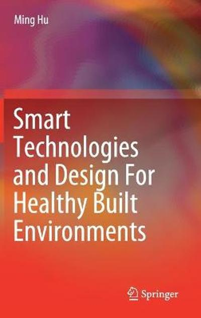 Smart Technologies and Design For Healthy Built Environments - Ming Hu